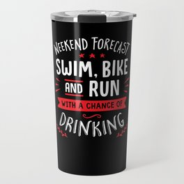Weekend Forecast Swim Bike And Run With A Chance Of Drinking Travel Mug