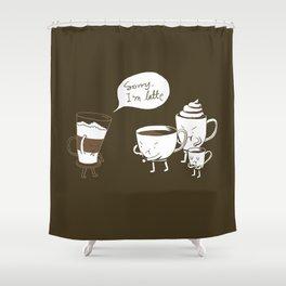 Sorry, I'm latte. Shower Curtain