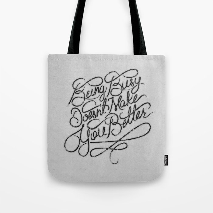Being Busy Doesn't Make You Better... Tote Bag