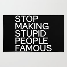 Stop making stupid people famous Rug