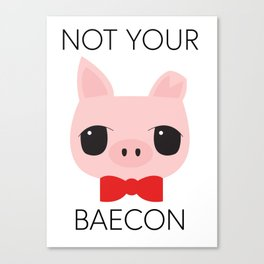 NOT YOUR BAECON Canvas Print