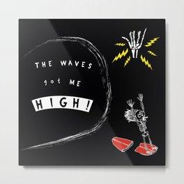 The Waves got ME high! Metal Print