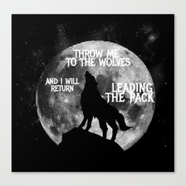 Throw me to the Wolves and i will return Leading the Pack Canvas Print