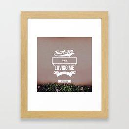 Thank you for loving me Framed Art Print