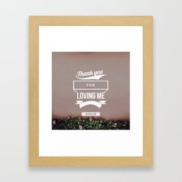 Thank you for loving me Framed Art Print
