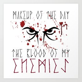Makeup of the day: The blood of my enemies | Viking design Art Print