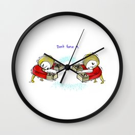 Don't Force It. Wall Clock