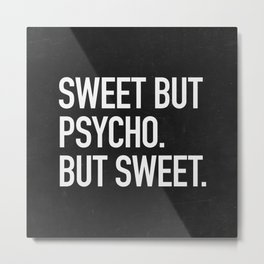 Sweet but psycho. But sweet. Metal Print