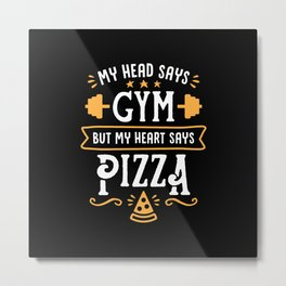 My Head Says Gym But My Heart Says Pizza (Typography) Metal Print