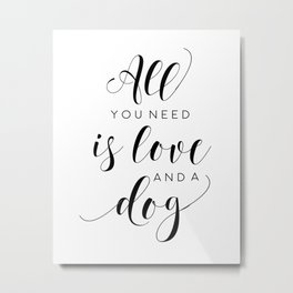 Dog Sign, All You Need Is Love and Dogs Sign, Love for Dogs Print Metal Print