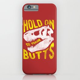 Hold on to your butts iPhone Case