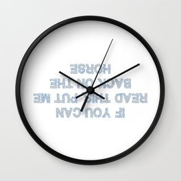 If You Can Read This Put Me Back On The Horse T Shirt Wall Clock