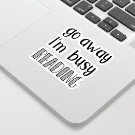 Go away, I'm busy reading! Sticker
