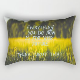 Everything you do now is for your future. Think about that! Rectangular Pillow