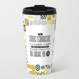 Be Strong and Courageous Travel Mug