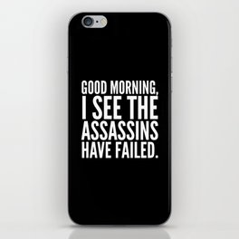 Good morning, I see the assassins have failed. (Black) iPhone Skin