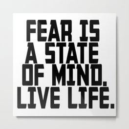 Fear is a state of mind Metal Print