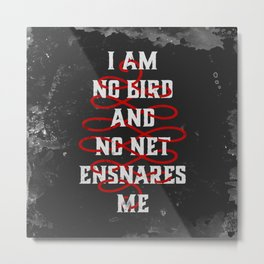 I Am No Bird And No Net Ensnares Me Metal Print