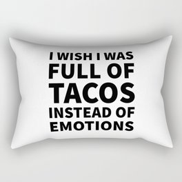 I Wish I Was Full of Tacos Instead of Emotions Rectangular Pillow