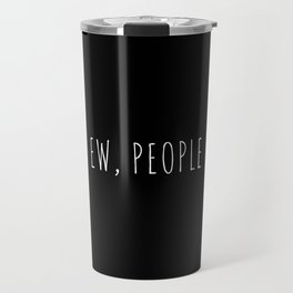 Ew People Funny Quote Travel Mug