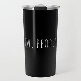 Ew People Funny Quote Travel Mug