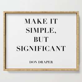 Don Draper Quote: Make it Simple but Significant Serving Tray