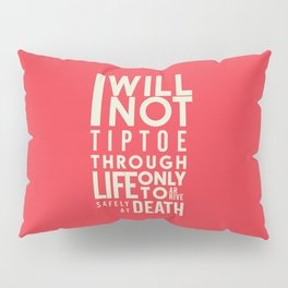 Life quote wall art: I will not tiptoe, only to arrive safely at death, motivational illustration Pillow Sham