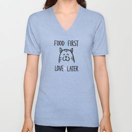 Food first, love later Unisex V-Neck