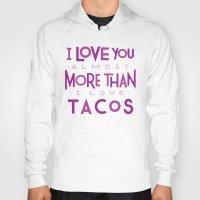 taco Hoodies featuring Taco Valentine by Josh LaFayette