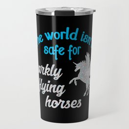 The world isn't safe for sparkly flying horses Travel Mug