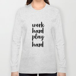 Work Hard Play Hard, Workaholic, Typographic Print, Motivational Poster, Inspirational Quote Long Sleeve T-shirt
