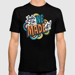 Looks Like We Made It! T-shirt