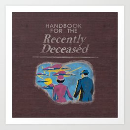 Handbook For The Recently Deceased Art Print