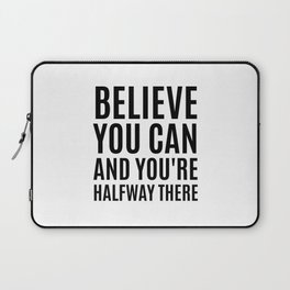BELIEVE YOU CAN AND YOU'RE HALFWAY THERE Laptop Sleeve