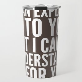 I Can Explain it to You, But I Can't Understand it for You (Brown) Travel Mug