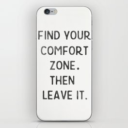 Find your comfort zone. Then leave it. iPhone Skin
