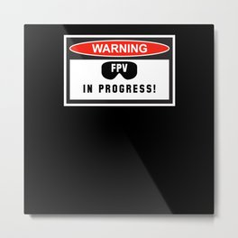 Warning FPV In Progress Drone Pilot Metal Print