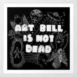 Art Bell Is Not Dead Art Print