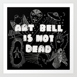 Art Bell Is Not Dead Art Print