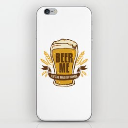 Maid of Honor Gift Bachelorette Party Funny Beer Me Wedding Engagement Present iPhone Skin