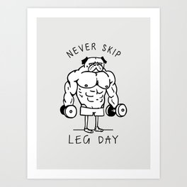 Never Skip Leg Day Art Print