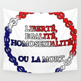 Liberte, egalite, homosexualite ou la mort / Tricolor text Wall Tapestry