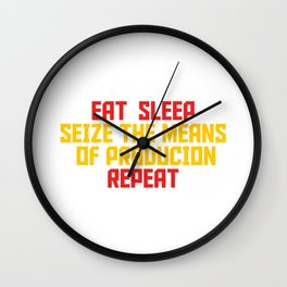 Eat Sleep Seize The Means Of Production Repeat - Communist Wall Clock