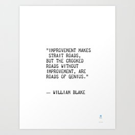 """Improvement makes straight roads, but the crooked roads without Improvement, are roads of Genius."" Art Print"