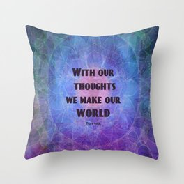 With our thoughts we make our world  BUDDHA quote Throw Pillow