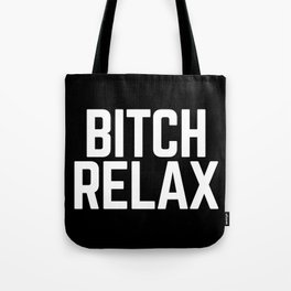 Bitch Relax Funny Quote Tote Bag