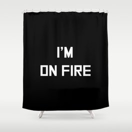 I'm on fire Shower Curtain