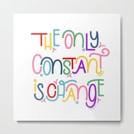 Constant Change Metal Print