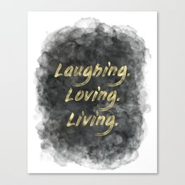 Laughing. Loving. Living. (gold on charcoal) Canvas Print