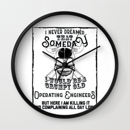 I Never Dreamed I Would Be a Grumpy Old Operating Engineer! But Here I am Killing It Funny Operating Wall Clock